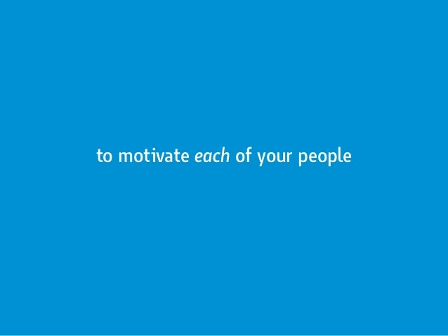to motivate each of your people