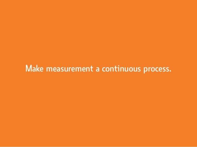 Make measurement a continuous process.