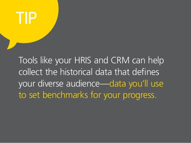 TIP Tools like your HRIS and CRM can help collect the historical data that defines your diverse audience—data you'll use t...