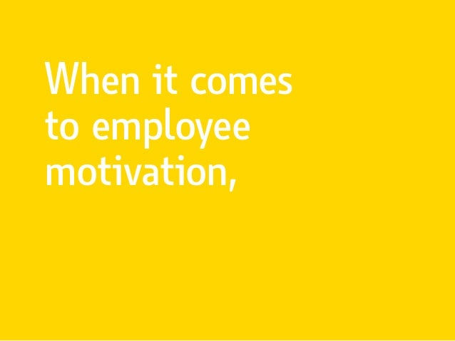 When it comes to employee motivation,