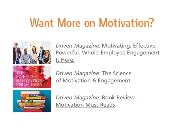 Want More on Motivation? Driven Magazine: Motivating. Effective. Powerful. Whole-Employee Engagement Is Here. Driven Magaz...