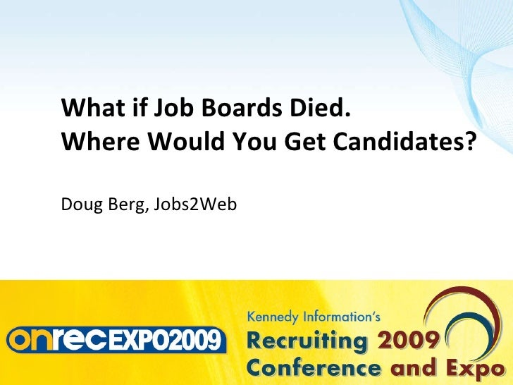 What if Job Boards Died. Where Would You Get Candidates? Doug Berg, Jobs2Web