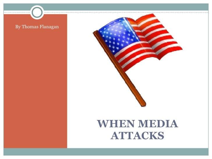WHEN MEDIA ATTACKS <ul><li>By Thomas Flanagan </li></ul>