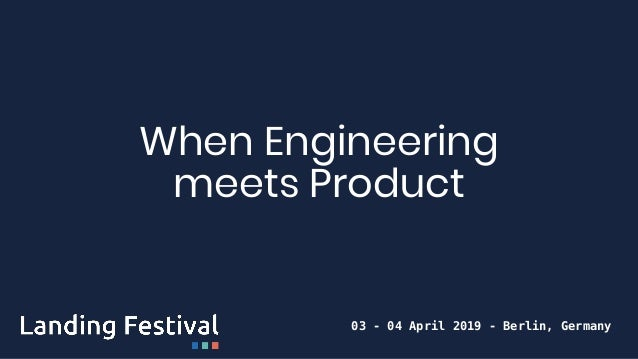 When Engineering meets Product 03 - 04 April 2019 - Berlin, Germany
