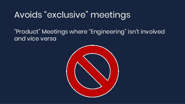 """Avoids """"exclusive"""" meetings """"Product"""" Meetings where """"Engineering"""" isn't involved and vice versa"""
