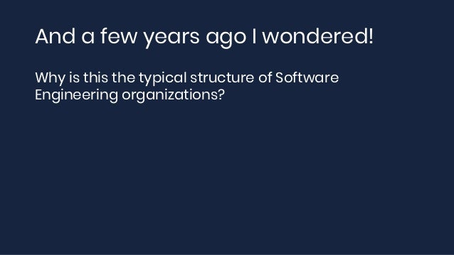 And a few years ago I wondered! Why is this the typical structure of Software Engineering organizations?