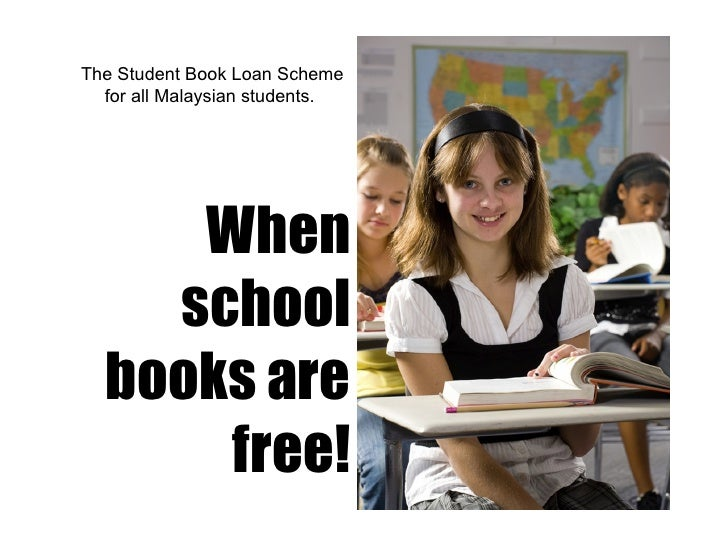 The Student Book Loan Scheme for all Malaysian students.  When school books are free!