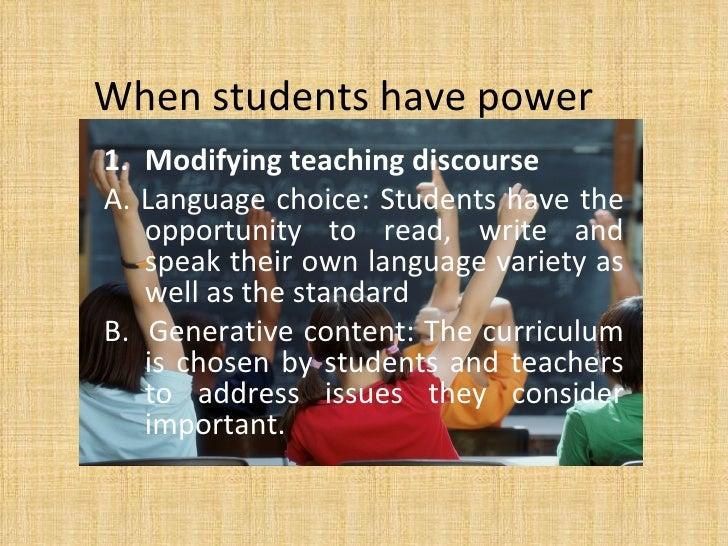 When students have power <ul><li>Modifying teaching discourse </li></ul><ul><li>A. Language choice: Students have the oppo...