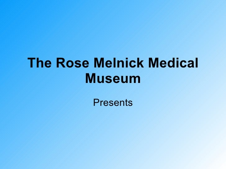 The Rose Melnick Medical Museum Presents