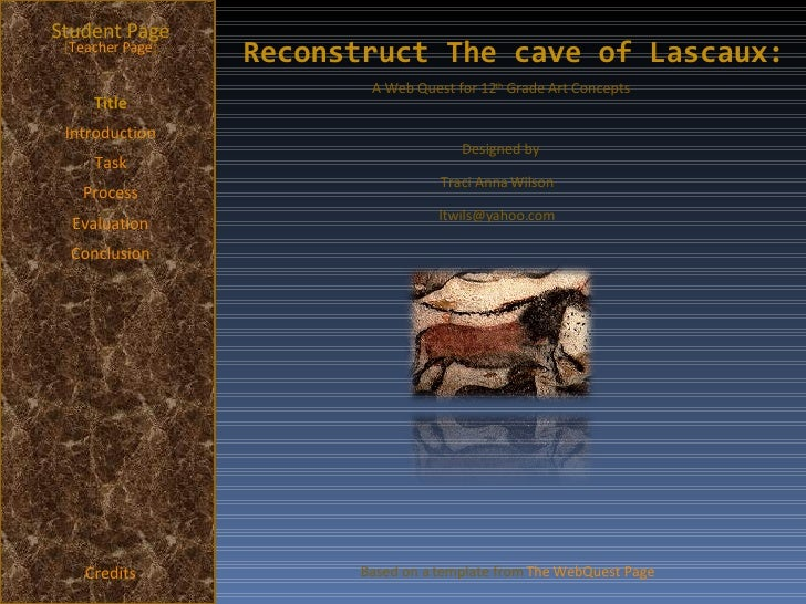 Reconstruct The cave of Lascaux: Student Page Title Introduction Task Process Evaluation Conclusion Credits [ Teacher Page...