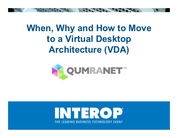 When, Why and How to Move    to a Virtual Desktop     Architecture (VDA)