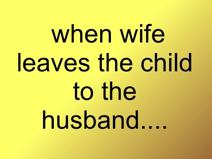 when wife leaves the child to the husband....