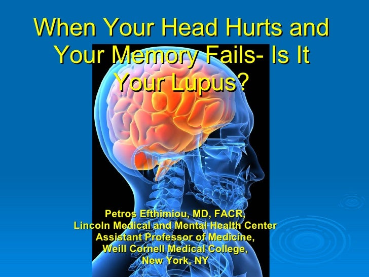 When Your Head Hurts and Your Memory Fails- Is It Your Lupus? Petros Efthimiou, MD, FACR, Lincoln Medical and Mental Healt...