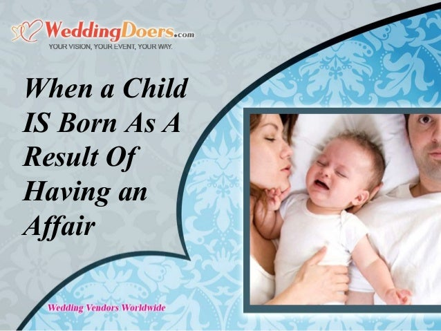 When a Child IS Born As A Result Of Having an Affair