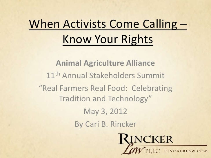 "When Activists Come Calling –     Know Your Rights     Animal Agriculture Alliance   11th Annual Stakeholders Summit ""Real..."