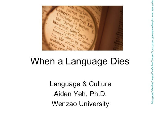 Language & Culture Aiden Yeh, Ph.D. Wenzao University  http://media.namx.org/images/editorial/2010/03/0329/v_pradhan_langu...