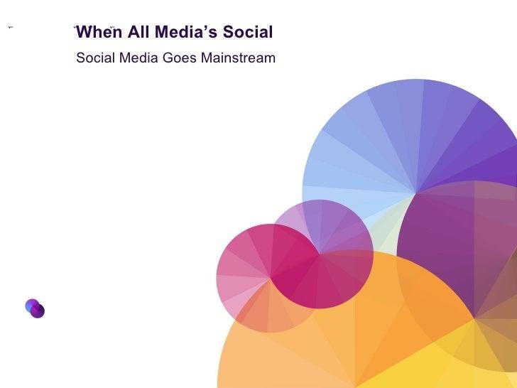 When All Media's Social Social Media Goes Mainstream 1` 1 1 1 1 1 1