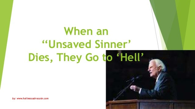 When an ''Unsaved Sinner' Dies, They Go to 'Hell' by: www.holinessadvocate.com