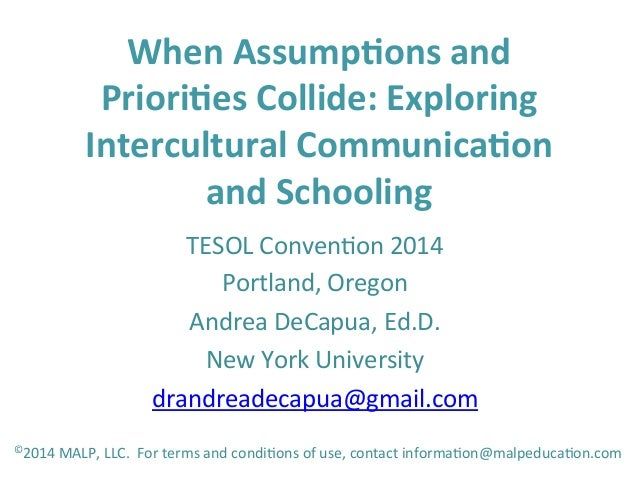 When	   Assump+ons	   and	    Priori+es	   Collide:	   Exploring	    Intercultural	   Communica+on	    and	   Schooling	  ...