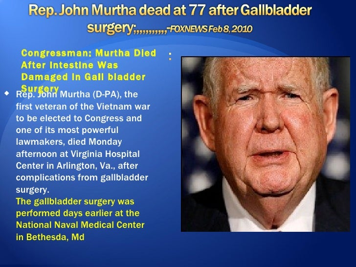 Congressman: Murtha Died    After Intestine Was    Damaged in Gall bladder    Surgery Rep. John Murtha (D-PA), the  first...