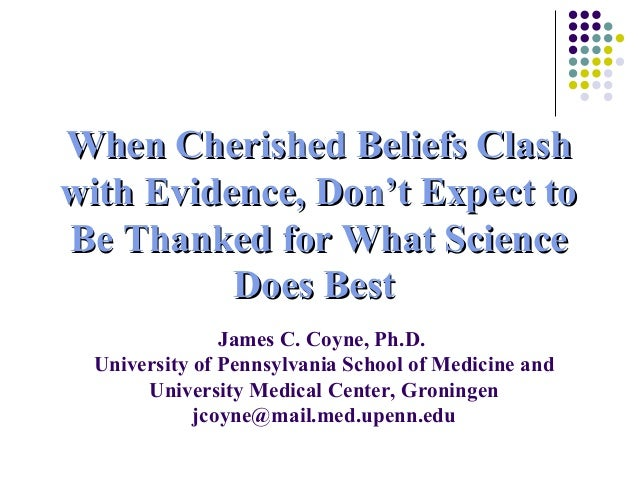 When Cherished Beliefs ClashWhen Cherished Beliefs Clash with Evidence, Don't Expect towith Evidence, Don't Expect to Be T...