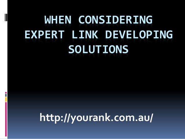 WHEN CONSIDERINGEXPERT LINK DEVELOPING       SOLUTIONS  http://yourank.com.au/