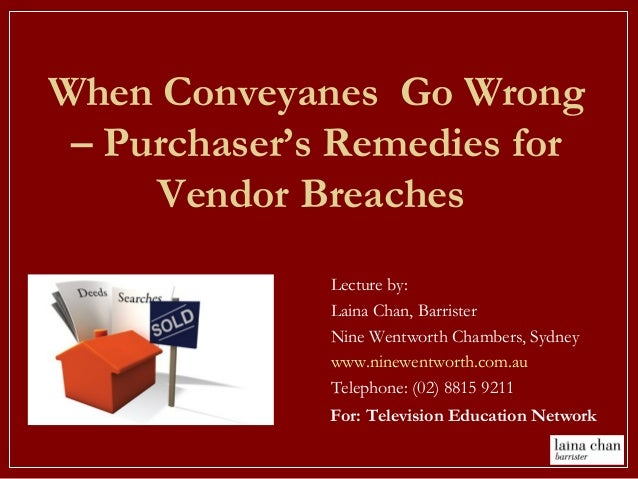 When Conveyanes Go Wrong – Purchaser's Remedies for Vendor Breaches Lecture by: Laina Chan, Barrister Nine Wentworth Chamb...