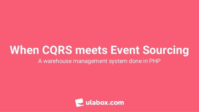 When CQRS meets Event Sourcing A warehouse management system done in PHP