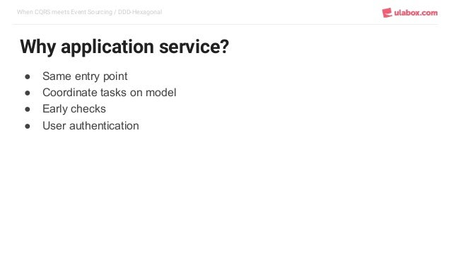 When CQRS meets Event Sourcing / DDD-Hexagonal Why application service? ● Same entry point ● Coordinate tasks on model ● E...