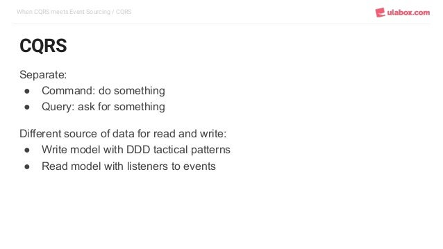 When CQRS meets Event Sourcing / CQRS CQRS Separate: ● Command: do something ● Query: ask for something Different source o...