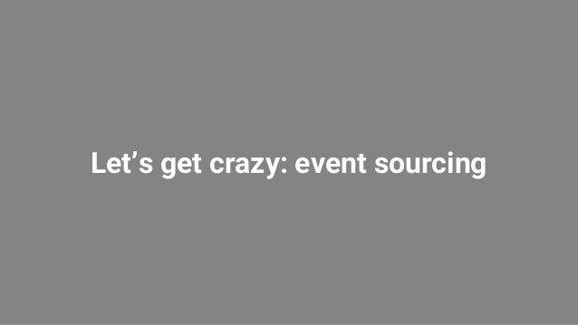Let's get crazy: event sourcing