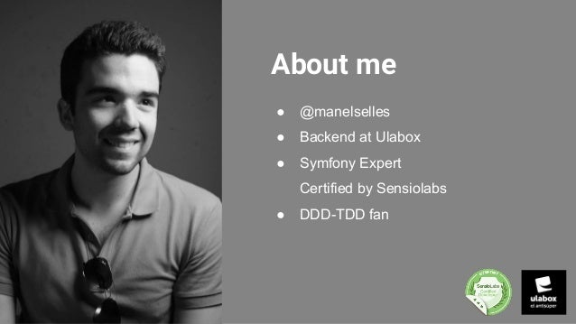 About me ● @manelselles ● Backend at Ulabox ● Symfony Expert Certified by Sensiolabs ● DDD-TDD fan