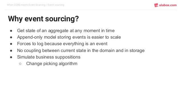 When CQRS meets Event Sourcing / Event sourcing Why event sourcing? ● Get state of an aggregate at any moment in time ● Ap...