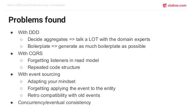 When CQRS meets Event Sourcing / Conclusions Problems found ● With DDD ○ Decide aggregates => talk a LOT with the domain e...