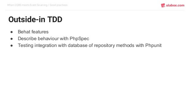 When CQRS meets Event Sourcing / Good practices Outside-in TDD ● Behat features ● Describe behaviour with PhpSpec ● Testin...