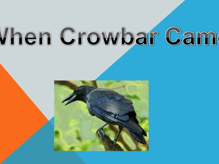 When Crowbar Came<br />