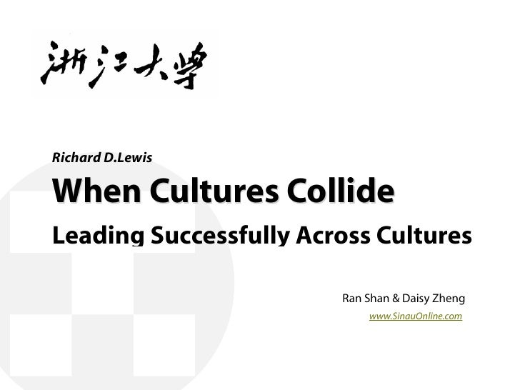 Richard D.Lewis  When Cultures Collide Leading Successfully Across Cultures                          Ran Shan & Daisy Zhen...