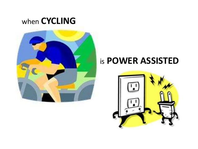 when CYCLING is POWER ASSISTED