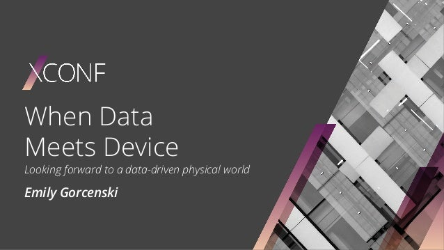 Emily Gorcenski When Data Meets Device Looking forward to a data-driven physical world