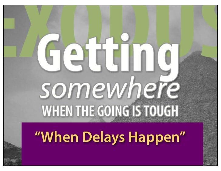 """When Delays Happen"""