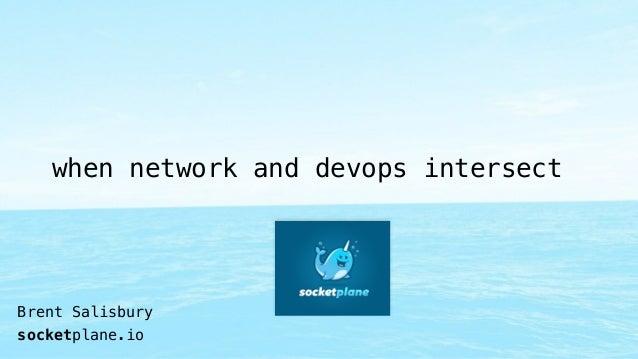 when network and devops intersect  Brent Salisbury  socketplane.io