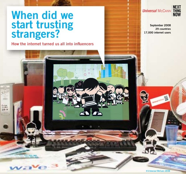 1 September 2008 29 countries 17,000 internet users © Universal McCann 2008 When did we start trusting strangers? How the ...