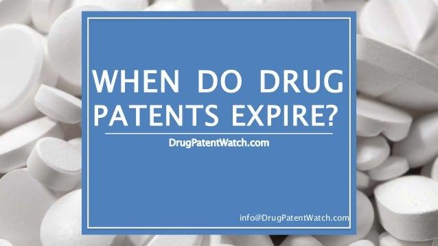 WHEN DO DRUG PATENTS EXPIRE? DrugPatentWatch.com info@DrugPatentWatch.com
