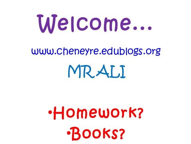 Welcome... www.cheneyre.edublogs.org MR ALI •Homework? •Books?