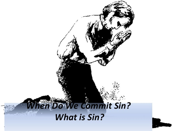 When Do We Commit Sin?     What is Sin?