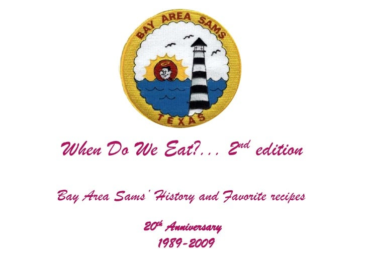 When Do We Eat?... 2nd edition<br />Bay Area Sams' History and Favorite recipes<br />20th Anniversary<br />1989-2009<br />