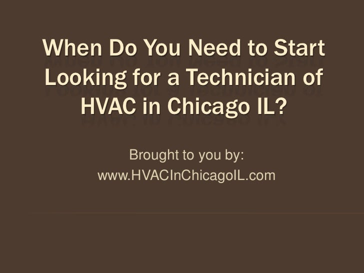 When Do You Need to StartLooking for a Technician of   HVAC in Chicago IL?        Brought to you by:     www.HVACInChicago...
