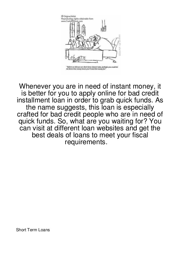 Whenever you are in need of instant money, it  is better for you to apply online for bad creditinstallment loan in order t...