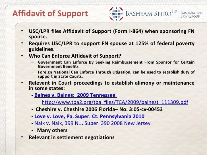 Affidavit of Support  •   USC/LPR files Affidavit of Support (Form I-864) when sponsoring FN      spouse.  •   Requires US...