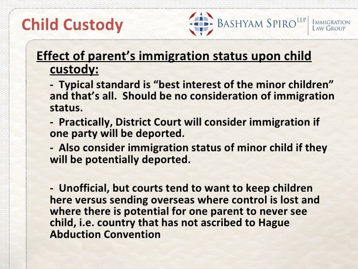 """Child Custody Effect of parent's immigration status upon child    custody:   - Typical standard is """"best interest of the m..."""